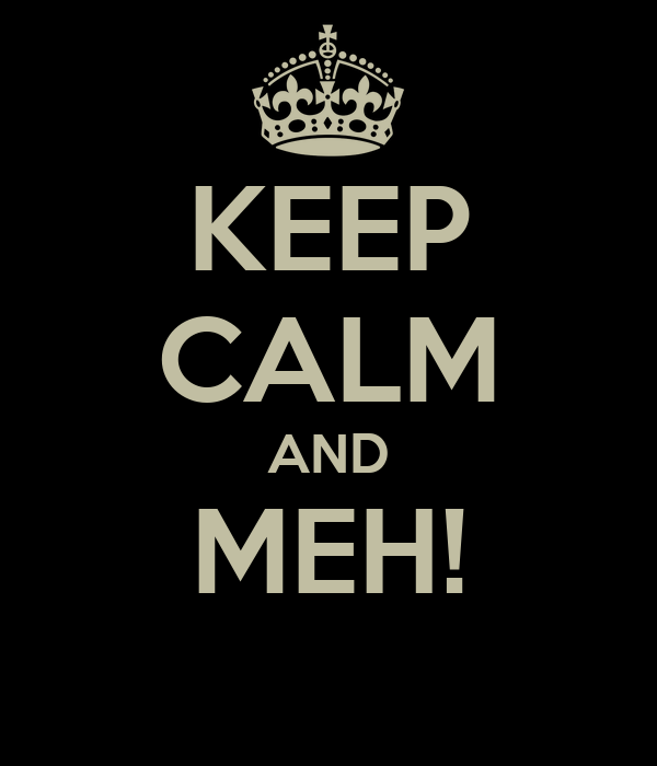 keep calm and meh 19