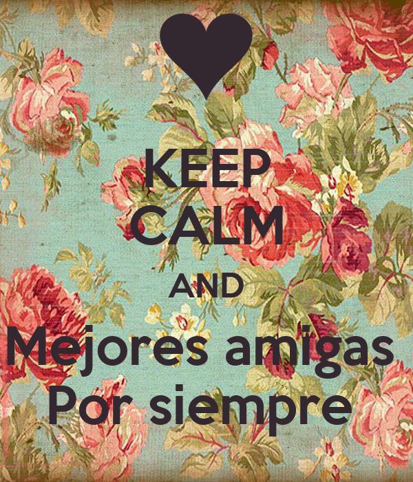 Keep Calm And Mejores Amigas Por Siempre Poster Judith Keep Calm