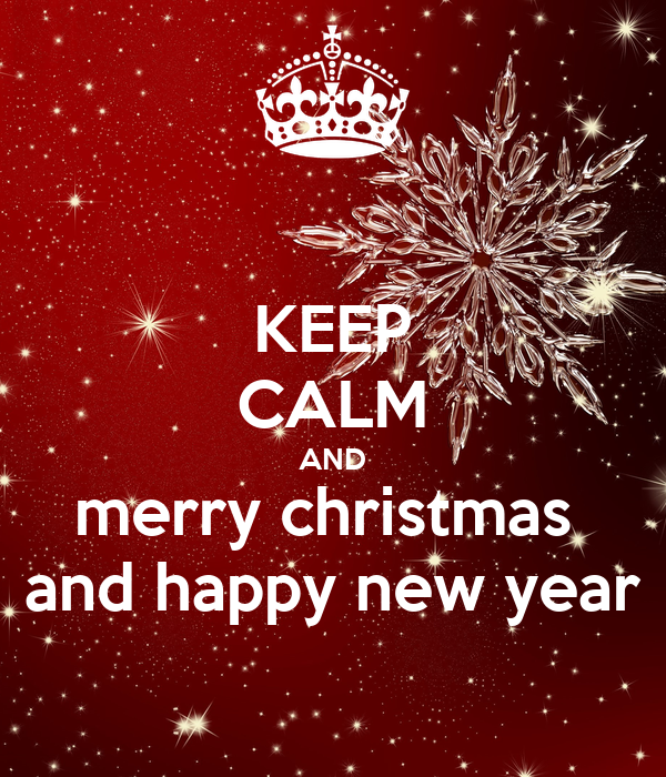 Keeping Christmas All The Year: KEEP CALM AND Merry Christmas And Happy New Year Poster