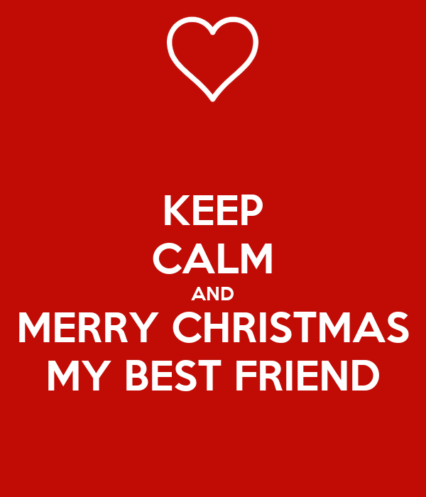 keep calm and merry christmas my best friend - Merry Christmas Best Friend