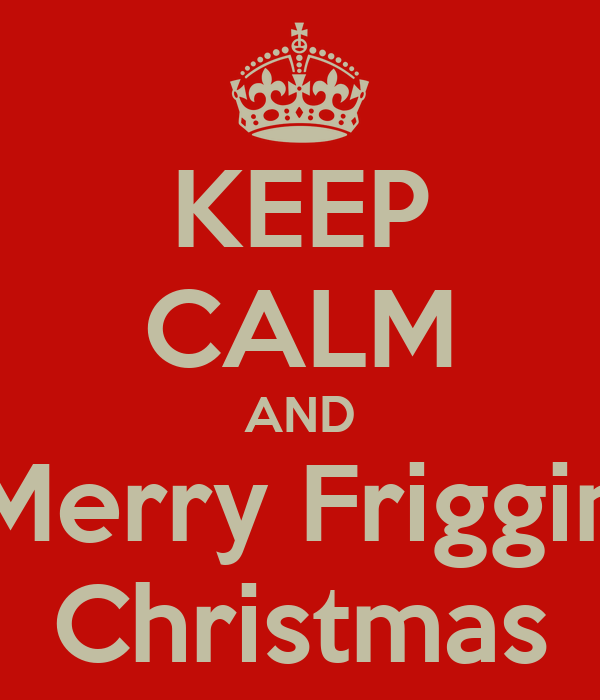 Merry Friggin Christmas.Keep Calm And Merry Friggin Christmas Poster Frances