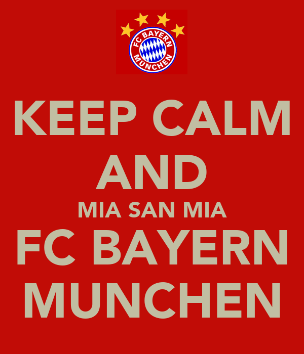 keep calm and mia san mia fc bayern munchen poster enggarhart keep calm o matic. Black Bedroom Furniture Sets. Home Design Ideas