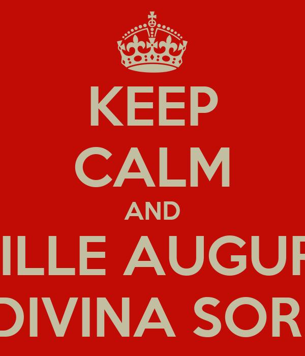 Keep Calm And Mille Auguri Mia Divina Sorella Poster Ilaria Keep