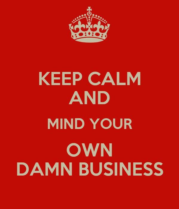 People Should Mind Their Own Business Quotes: Quotes About Minding Your Own Family In Business. QuotesGram