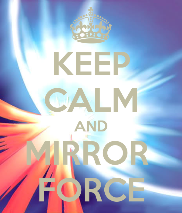 Keep calm and mirror force keep calm and carry on image for Mirror 0 matic