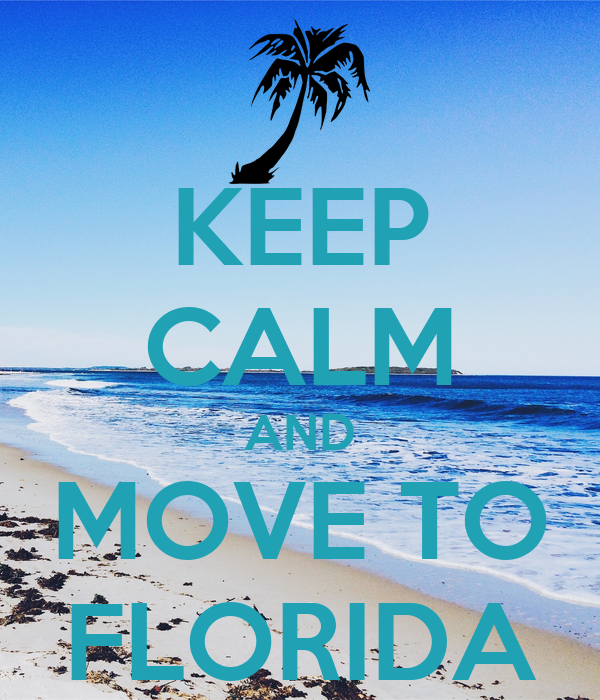 Keep calm and move to florida keep calm and carry on for Best place to move in florida