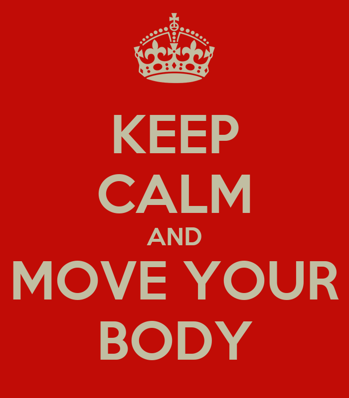 Keep Calm And Move Your Body Keep Calm And Carry On