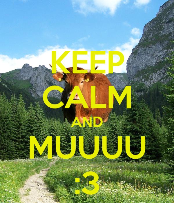 KEEP CALM AND MUUUU :3