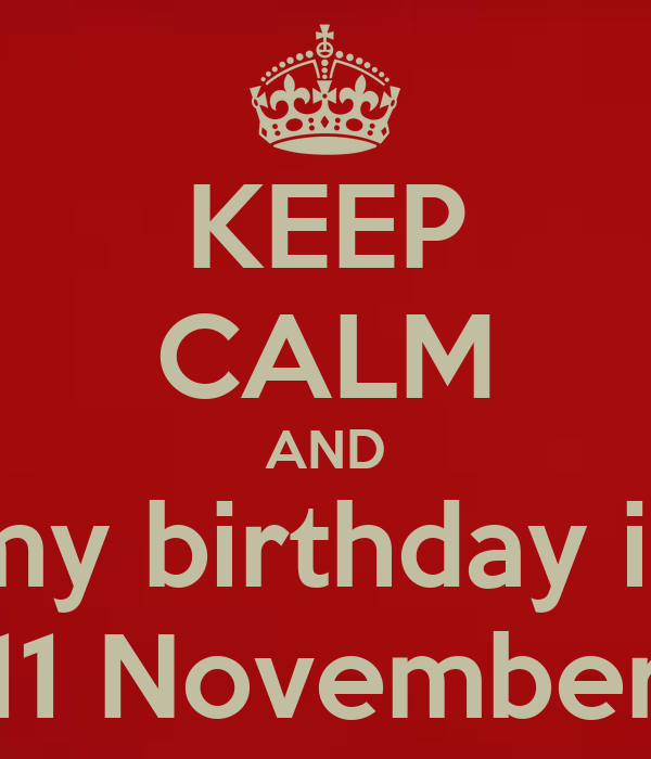 keep calm and my birthday is 11 november poster rami keep calm o matic. Black Bedroom Furniture Sets. Home Design Ideas