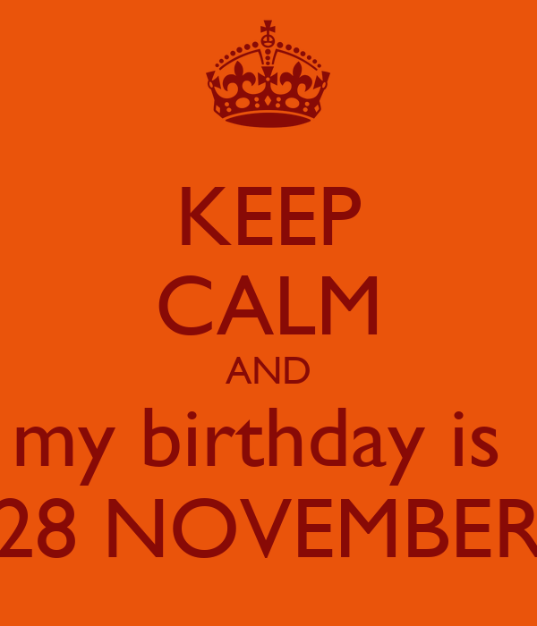 Keep Calm And My Birthday Is 28 November Poster Rikki