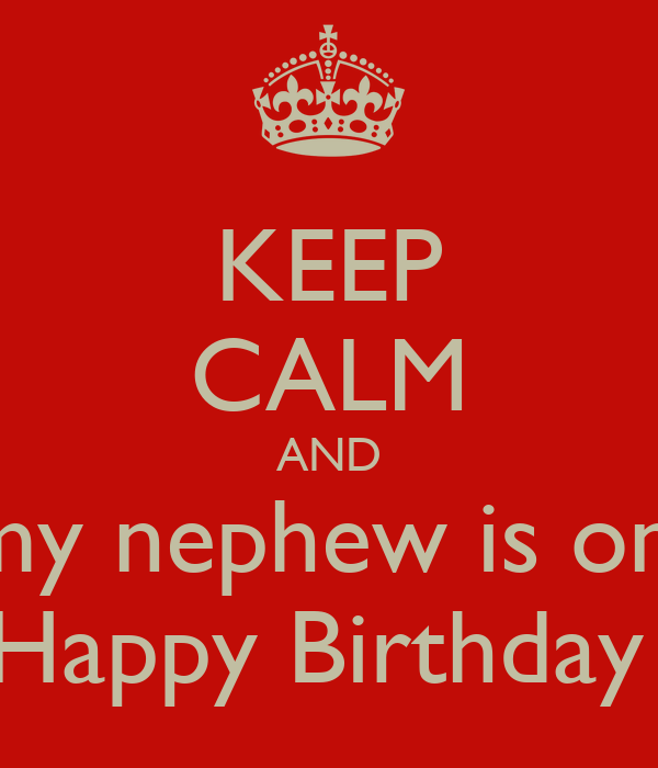 KEEP CALM AND My Nephew Is One Happy Birthday Poster