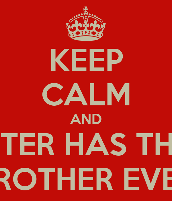 Keep Calm And My Sister Has The Best Brother Ever Poster Warren