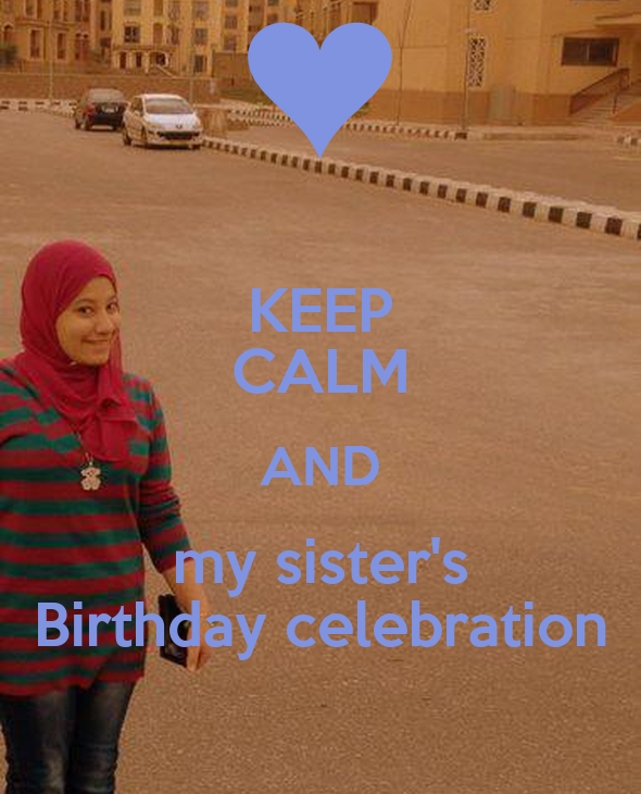 my sister s birthday celebration Yes you should invite your sister since it is a family event you want to be able to look at yourself in the mirror and know you have done every single thing you could do in order to act according to your definition of what an ideal big sister wo.