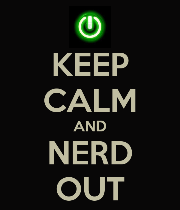 KEEP CALM AND NERD OUT - KEEP CALM AND CARRY ON Image Generator