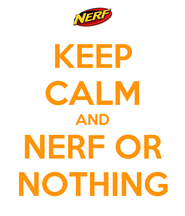 keep calm and nerf or nothing poster john simson keep calm o matic