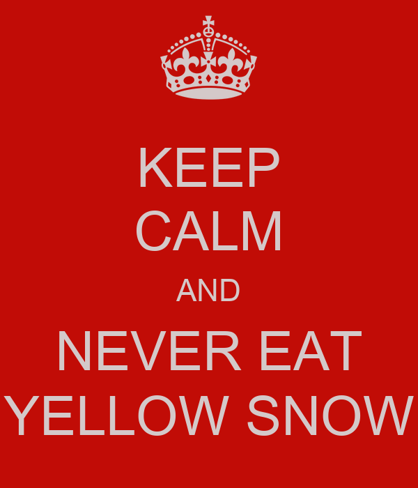 Image result for never eat the yellow snow