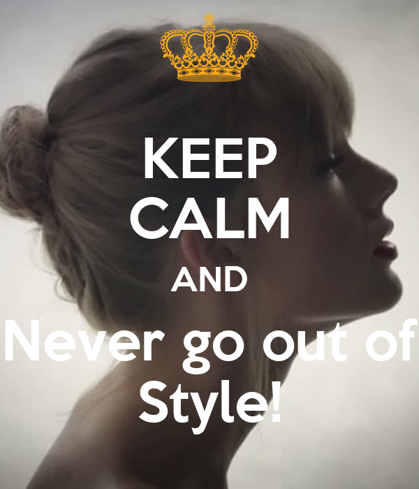 KEEP CALM AND Never go out of Style!