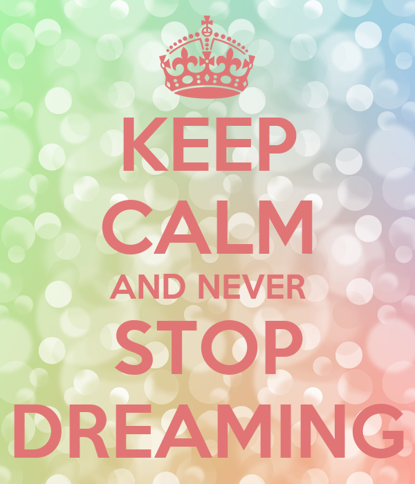 Keep calm and never stop dreaming poster wisteriamoon for Immagini di keep calm
