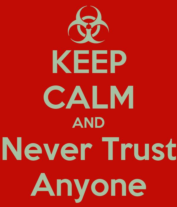 KEEP CALM AND Never Trust Anyone Poster | Vivan | Keep ...