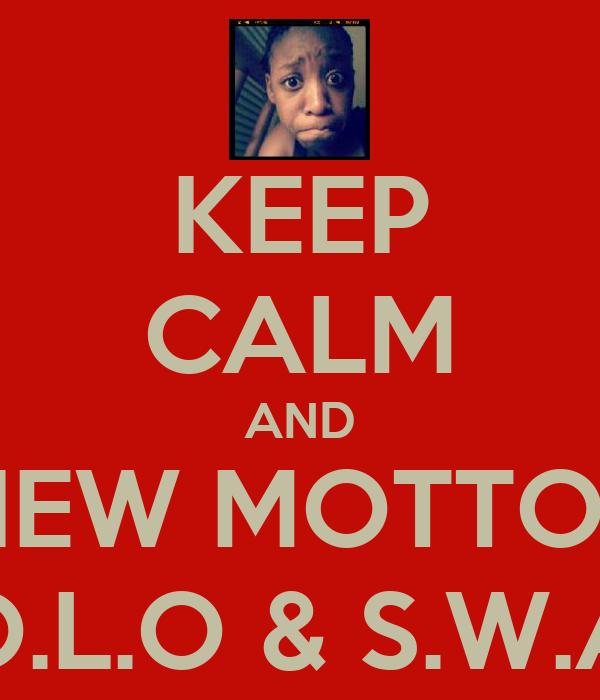 KEEP CALM AND NEW MOTTOS Y.O.L.O & S.W.A.G Poster | | Keep ...