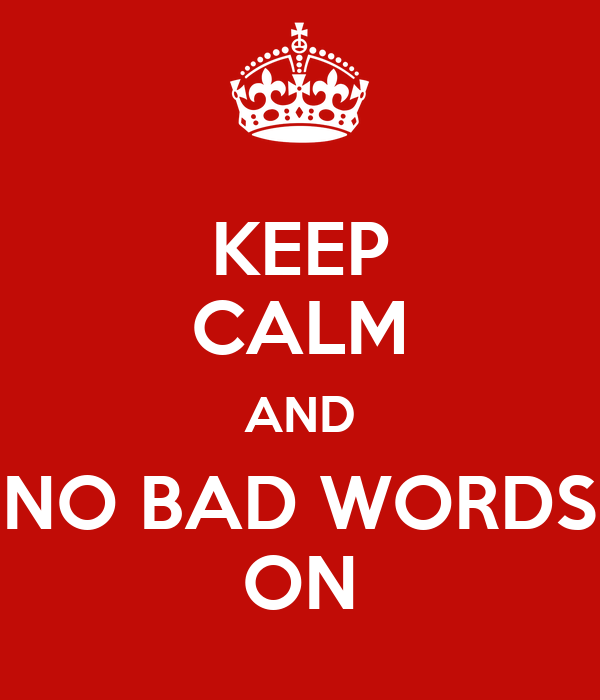 KEEP CALM AND NO BAD WORDS ON Poster | tim l | Keep Calm-o-Matic