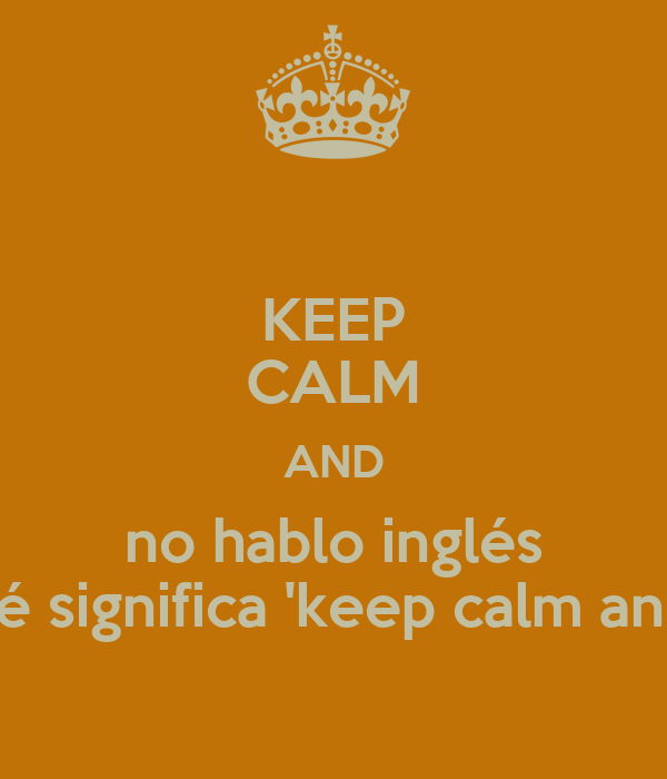 ... qué significa 'keep calm and'? Poster | kana | Keep Calm-o-Matic
