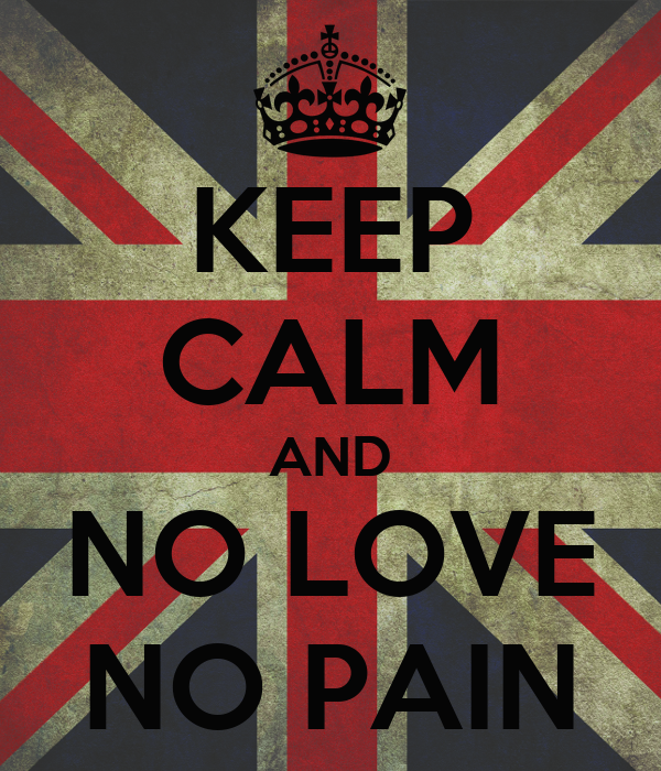 Keep Calm And No Love No Pain Poster Rossy Keep Calm O Matic