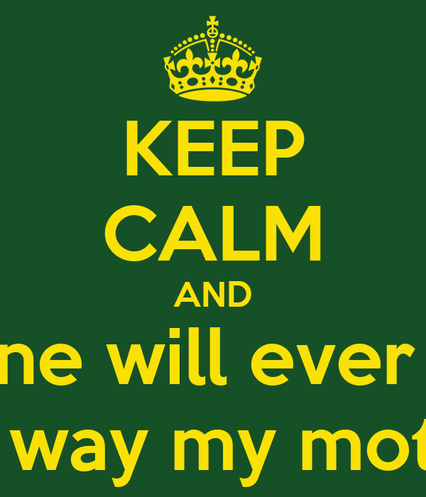 KEEP CALM AND no one will ever love me the way my mother did Poster