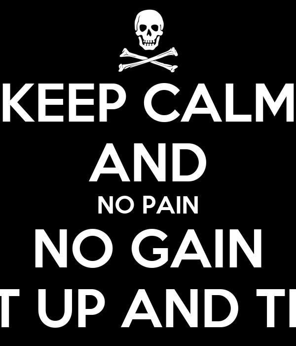 KEEP CALM AND NO PAIN NO GAIN SHUT UP AND TRAIN Poster  luisohmrmutante  Ke...