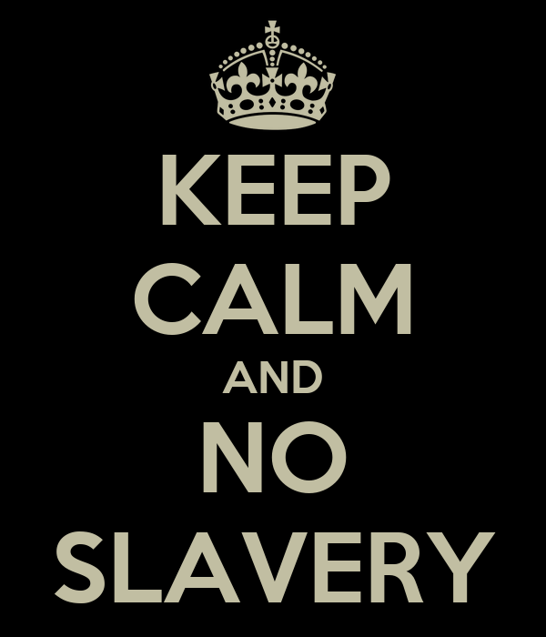 keep calm and no slavery poster wesley keep calmomatic