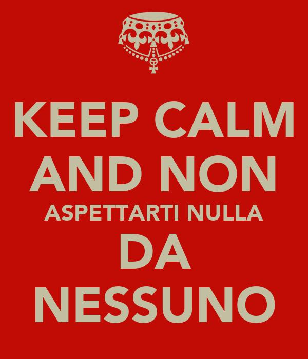 Keep Calm And Non Aspettarti Nulla Da Nessuno Poster Nino Keep