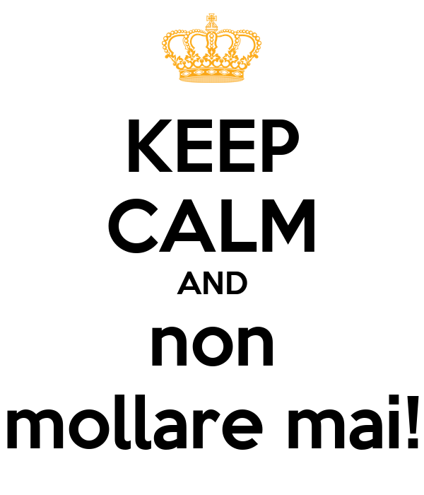 [Изображение: keep-calm-and-non-mollare-mai-24.png]