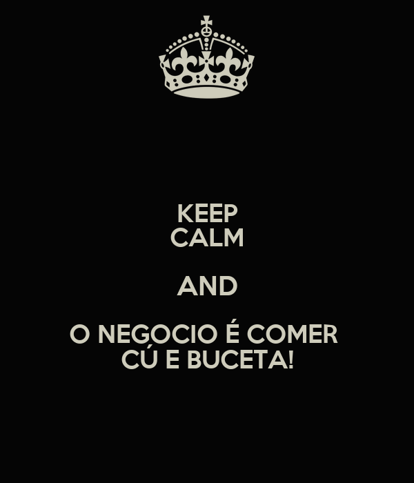 [Imagem: keep-calm-and-o-negocio-%C3%A9-comer-c%C...ceta-3.png]
