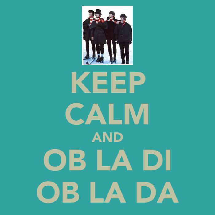 Keep calm and ob la di ob la da poster beatlemana keep for Immagini di keep calm