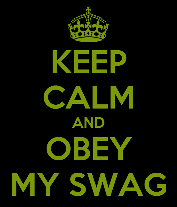 KEEP CALM AND OBEY MY SWAG Poster | obey | Keep Calm-o-Matic