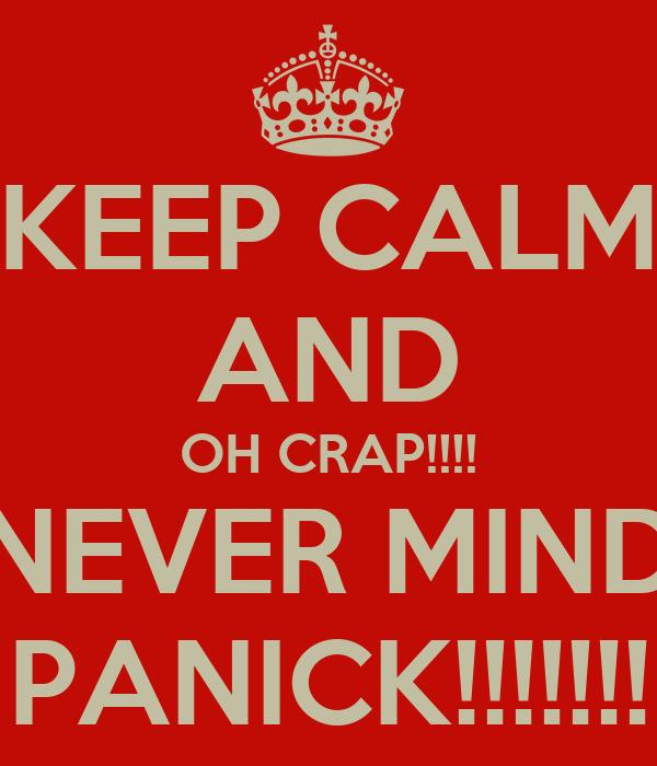 keep-calm-and-oh-crap-never-mind-panick.