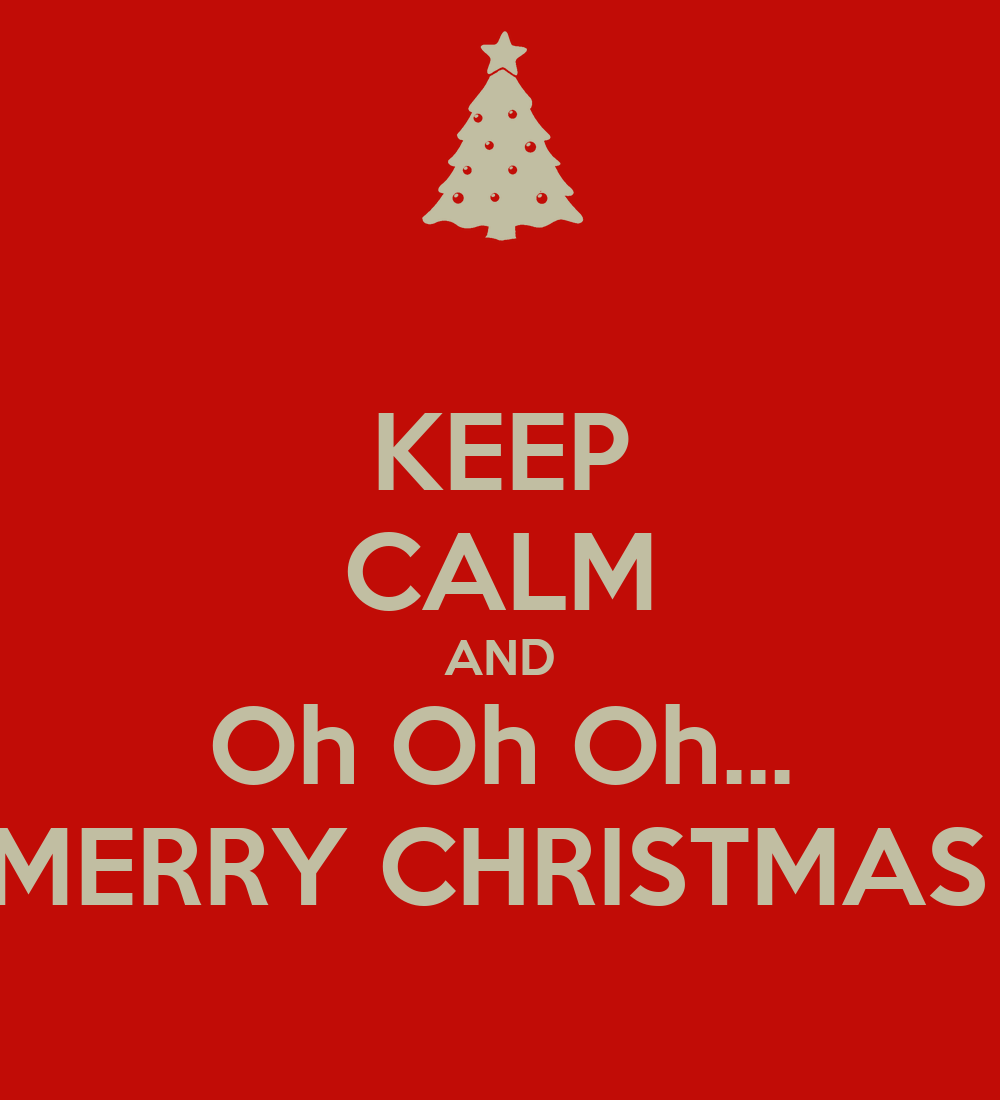 KEEP CALM AND Oh Oh Oh... MERRY CHRISTMAS Poster | Peppe | Keep Calm ...