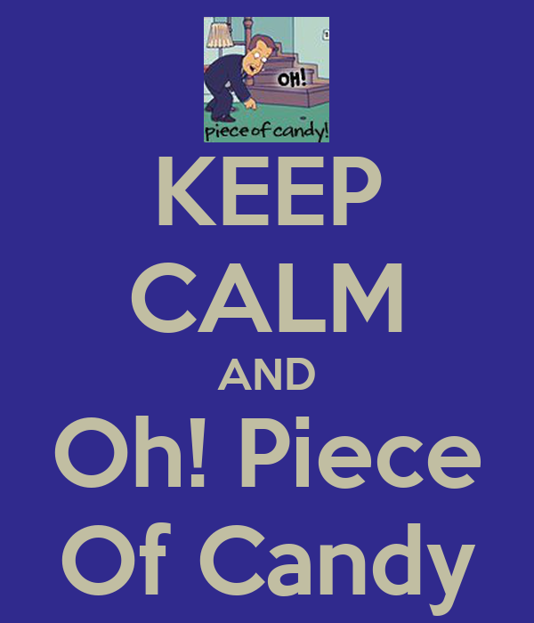 KEEP CALM AND Oh! Piece Of Candy Poster | no | Keep Calm-o ...