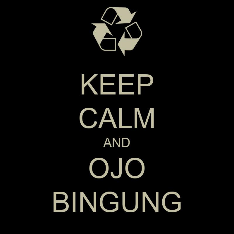 Keep Calm And Ojo Bingung Poster Satria Keep Calm O Matic