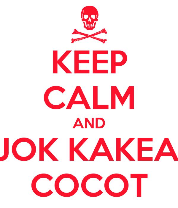 Keep Calm And Ojok Kakean Cocot Poster Asa Keep Calm O Matic