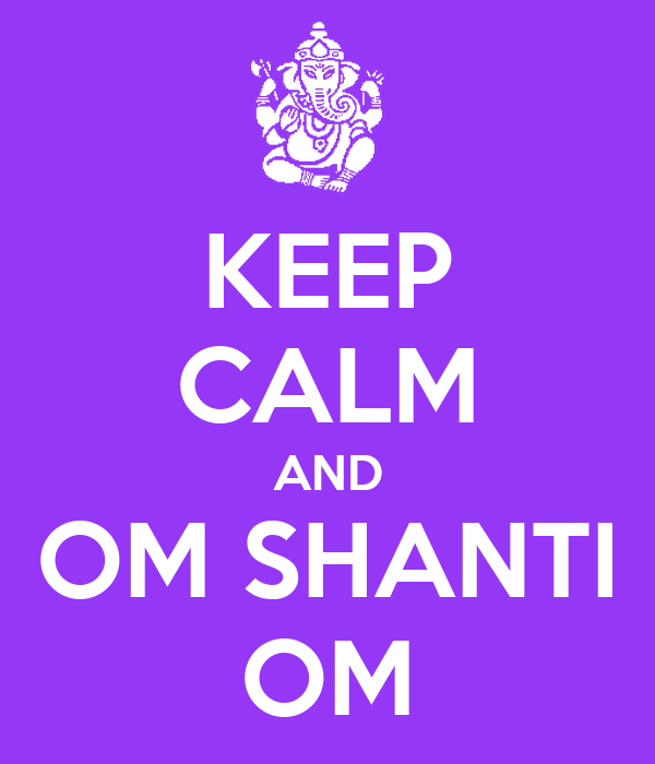 KEEP CALM AND OM SHANTI OM - KEEP CALM AND CARRY ON Image Generator