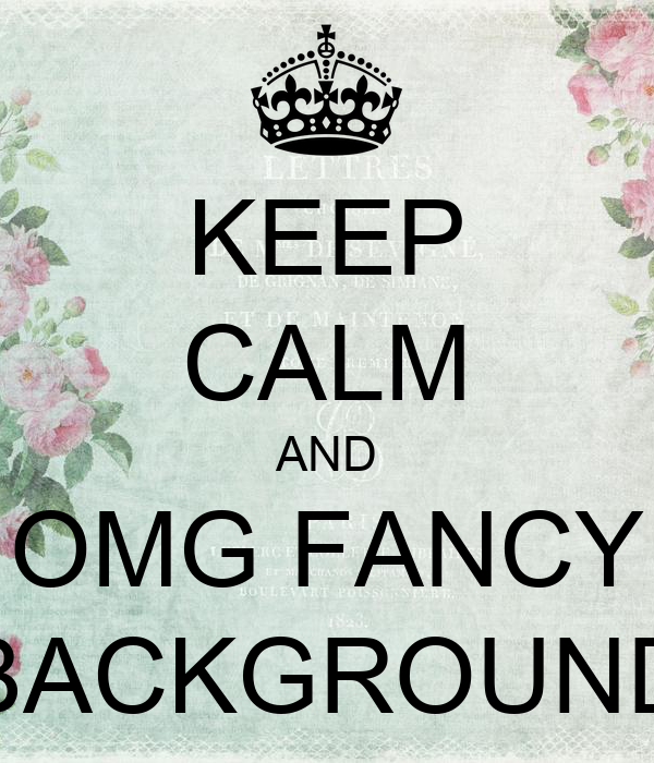 keep calm and omg fancy background keep calm and carry