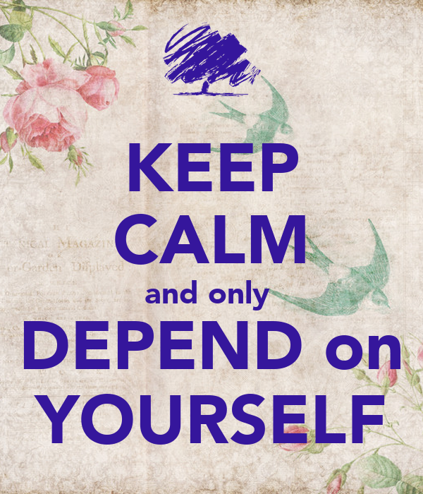 Only You Can Depend On Yourself Quotes