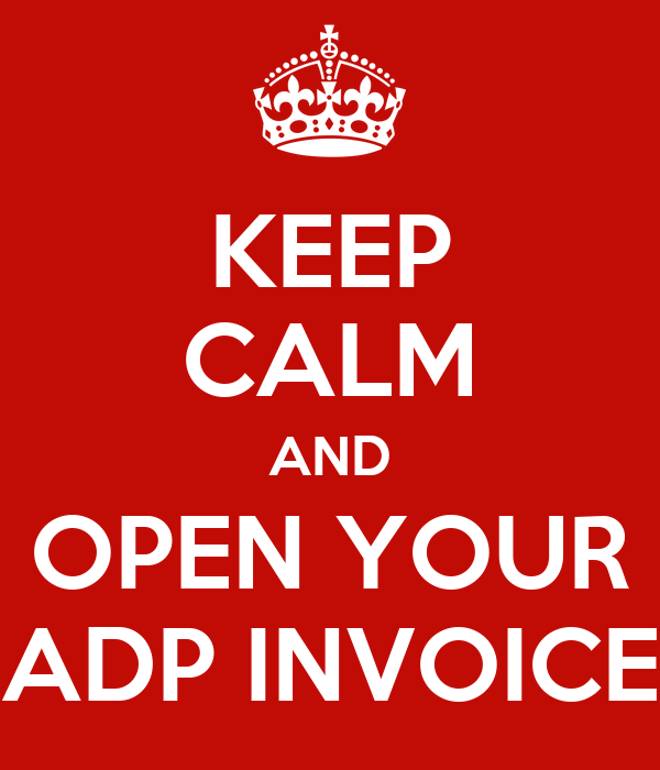 KEEP CALM AND OPEN YOUR ADP INVOICE Poster Milmn Keep CalmoMatic - Adp open invoice