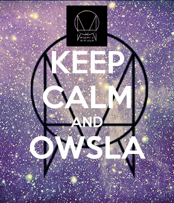 KEEP CALM AND OWSLA Poster | JACK HURTADO | Keep Calm-o-Matic