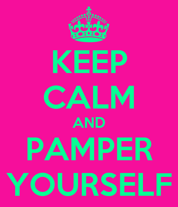 KEEP CALM AND PAMPER YOURSELF Poster | JIM | Keep Calm-o-Matic Keep Calm And Be Yourself