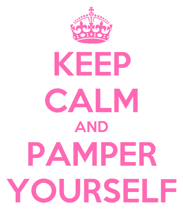 Keep Calm And Pamper Yourself Keep Calm And Carry On