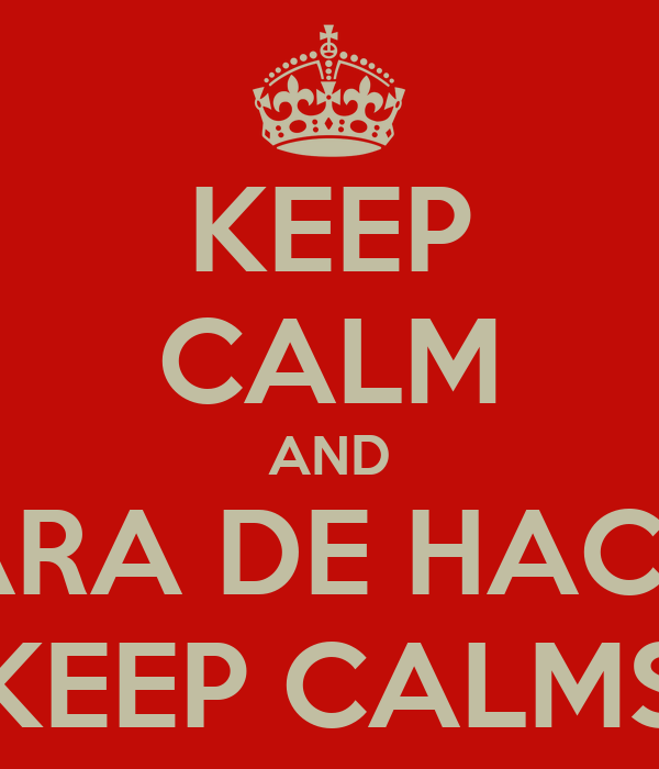 KEEP CALM AND PARA DE HACER KEEP CALMS