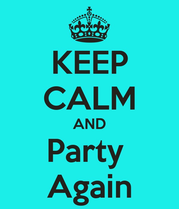 keep-calm-and-party-again.png