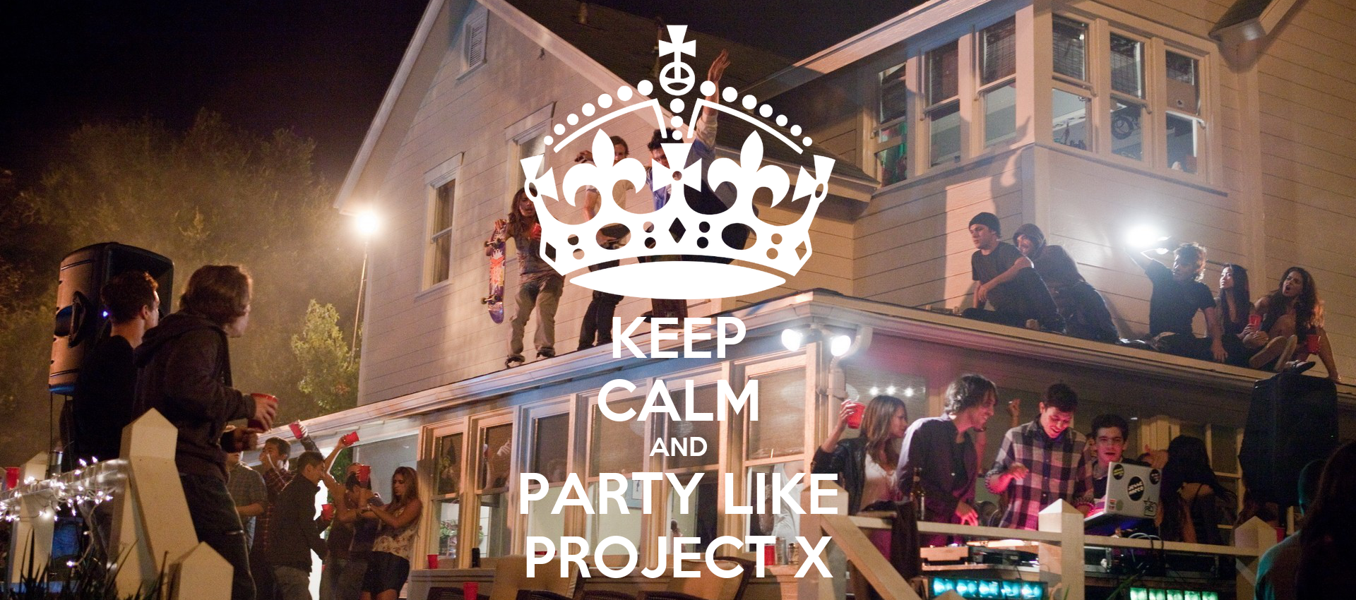 KEEP CALM AND PARTY LIKE PROJECT X Poster | dariuszwielgus ...